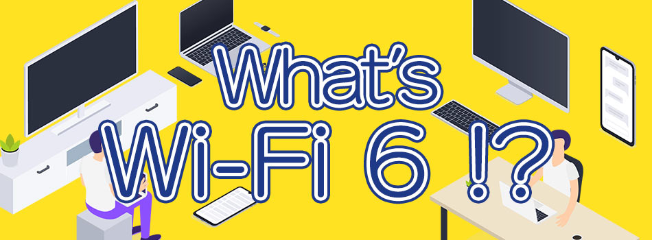 What's Wi-Fi 6 !?